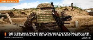 Armenian Soldier Vahan Tatoyan Killed By Azerbaijani Sniper Fire Near Yeraskh